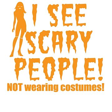 I SEE SCARY PEOPLE! (NO WEARING COSTUMES!) sexy lady Halloween funny by jazzydevil