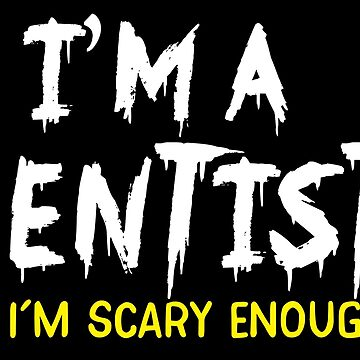 I'm a DENTIST So I'm SCARY ENOUGH! Funny Halloween design for dentists by jazzydevil