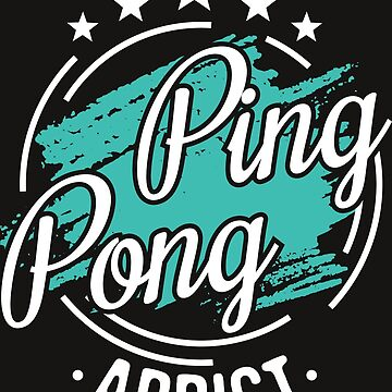 Ping Ping Addict T-Shirt - Cool Funny Nerdy Ping Pong Player Club Coach Team Humor Statement Graphic Image Quote Tee Shirt Gift by melia321