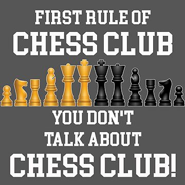 Chess Funny Design - First Rule Of Chess Club You Dont Talk About Chess Club by kudostees