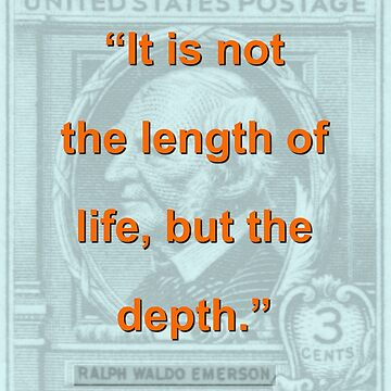 It Is Not The Length Of Life - RW Emerson by CrankyOldDude