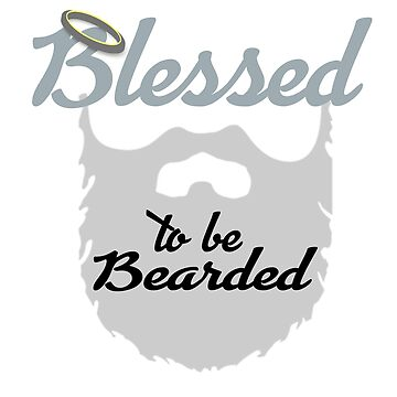 BLESSED TO BE BEARDED by CalliopeSt