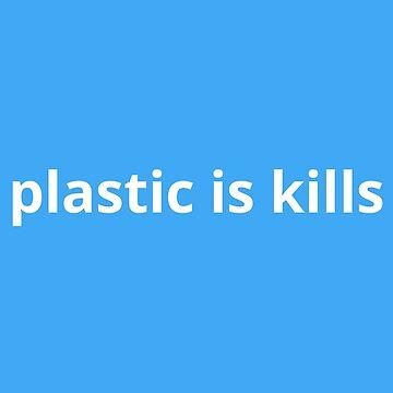 Plastic is kills by archiba