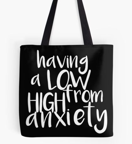 Having a LOW from HIGH Anxiety Tote Bag