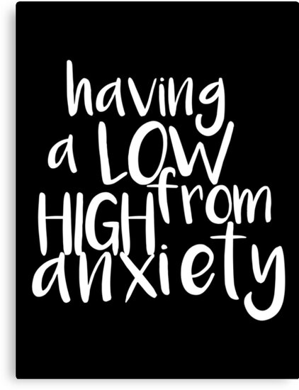 Having a LOW from HIGH Anxiety by Menega  Sabidussi