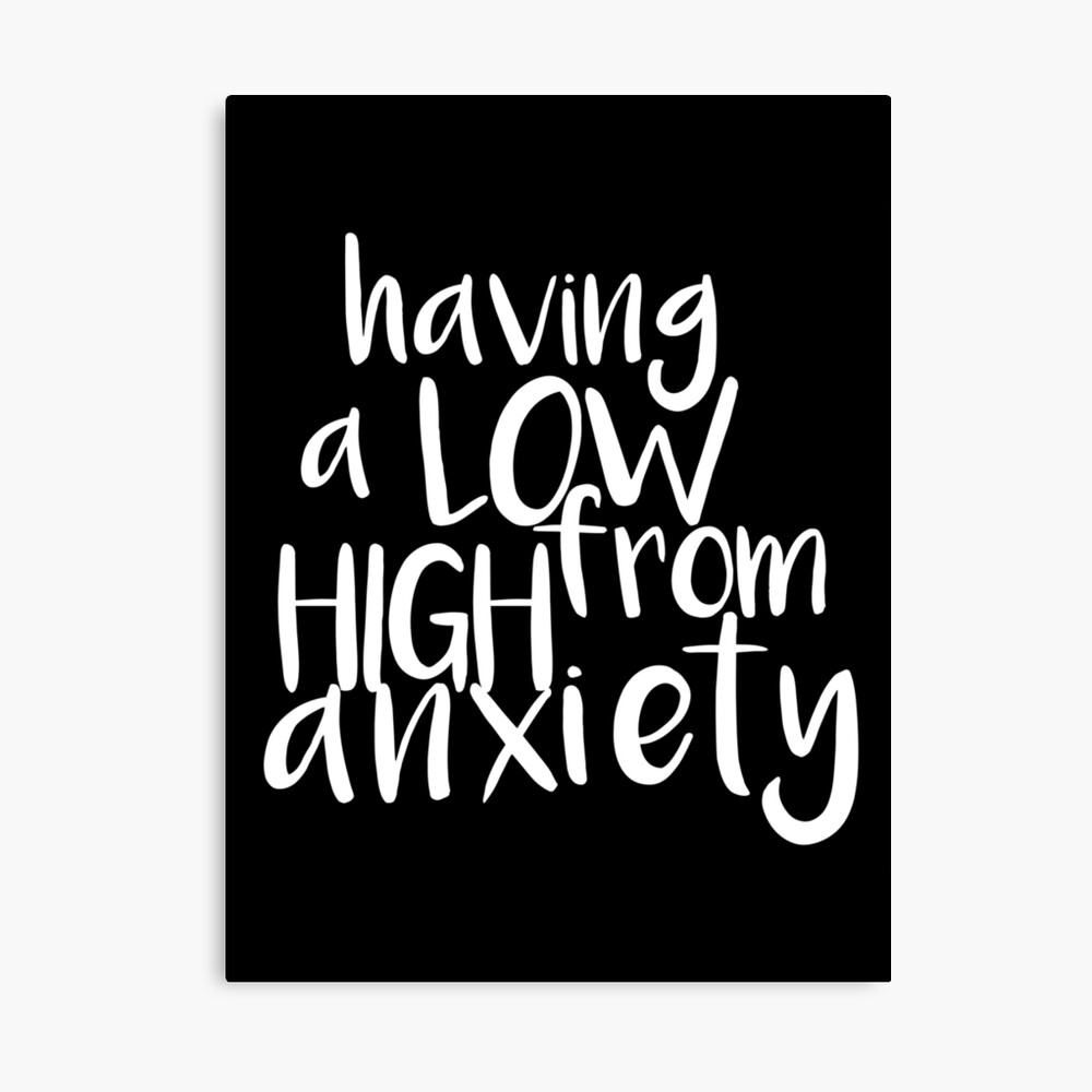 Having a LOW from HIGH Anxiety Canvas Print