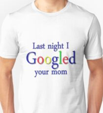 Last night I Googled your mom funny college internet party humor for guys Unisex T-Shirt