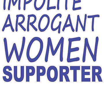 Impolite Arrogant Women Supporter - Sen Elizabeth Warren and Democrats by merchhost