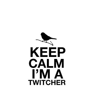 Keep calm I'm a twitcher by CharlyB