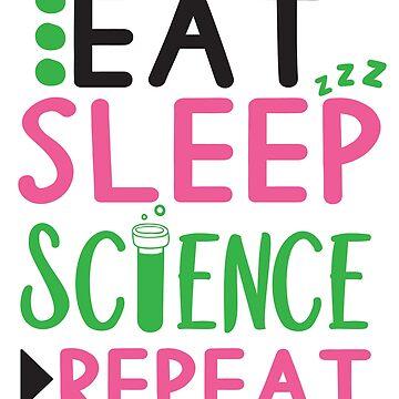 Funny Scientist - Eat Sleep Science Repeat Geek Nerd Teacher Gift  by LoveAndSerenity