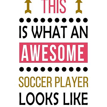 Soccer Player Awesome Looks Birthday Christmas Funny  by smily-tees