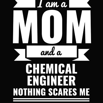 Mom Chemical Engineer Nothing Scares me Mama Mother's Day Graduation by losttribe