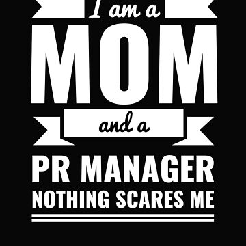 Mom PR Manager Nothing Scares me Mama Mother's Day Graduation by losttribe