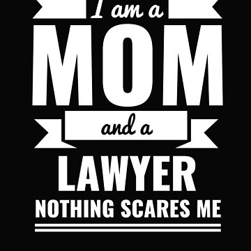 Mom Lawyer Nothing Scares me Mama Mother's Day Law School Graduation by losttribe