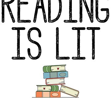 Reading Is Lit - Book Lovers by kamrankhan