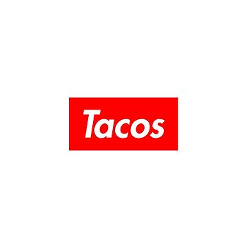 Tacos - Supreme Logo by lurchmerch