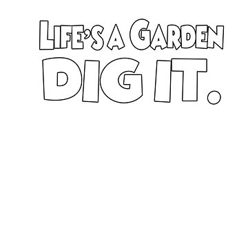 Life's a garden, dig it by Faba188