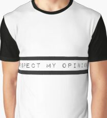 respect my opinion Graphic T-Shirt