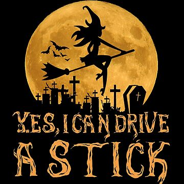 Yes, I Can Drive A Stick Shirt Halloween witch as a fun gift idea by MrTStyle