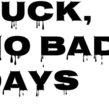 fuck, no bad days by cosito