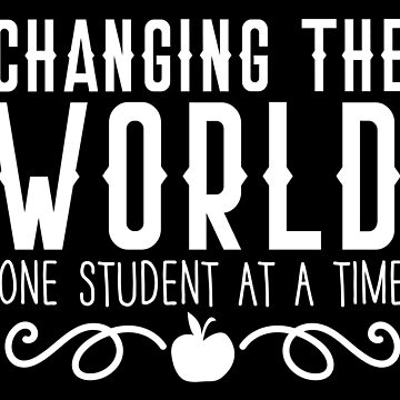 CHANGING THE WORLD one student at a time Teacher gift by jazzydevil