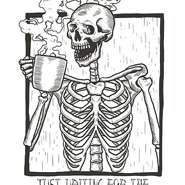 Just Waiting For the Coffee to Kick In Skeleton by flippinsg