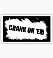 CRANK ON 'EM Sticker