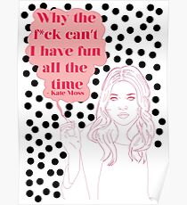 Kate Moss Why The F Can't I Have Fun All The Time Print Poster