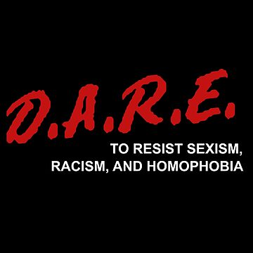 D.A.R.E. to resist sexism, racism, and homophobia by ninthstreet