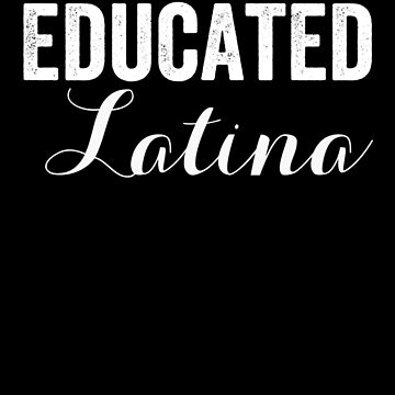 Educated Latina, Chicana Gift, Latina Gifts by Designs4Less