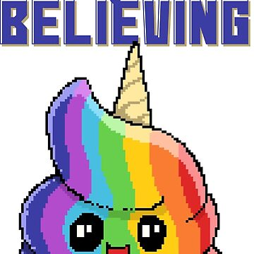 Keep On Believing in The Unicorn Poop by flipper42