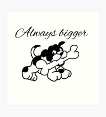 Always bigger bones dog dogs Art Print