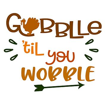 Funny Thanksgiving Gift Gobblle Til You Wobble Turkey Shirt  by arnaldog