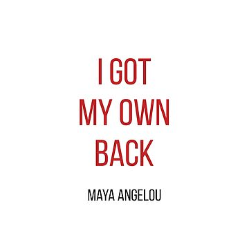 I GOT MY OWN BACK - MAYA ANGELOU by IdeasForArtists