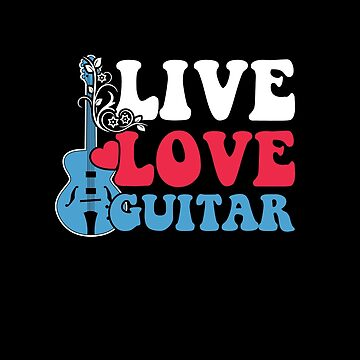 Live Love Guitar Apparel by MusicReadingSav