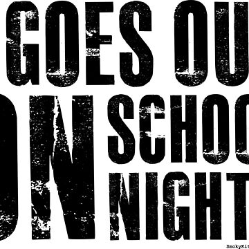 I Goes Out On School Nights - Funny Bad Grammer (Black) by smokykitten