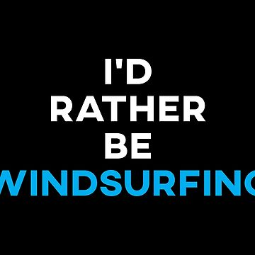 I'd Rather Be Windsurfing by teesaurus