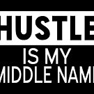 Hustle Is My Middle Name by coolfuntees