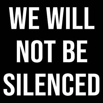 WE WILL NOT BE SILENCED by limitlezz