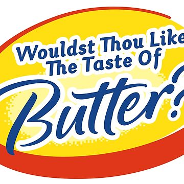 Wouldst Thou Like The Taste of Butter? by attractivedecoy