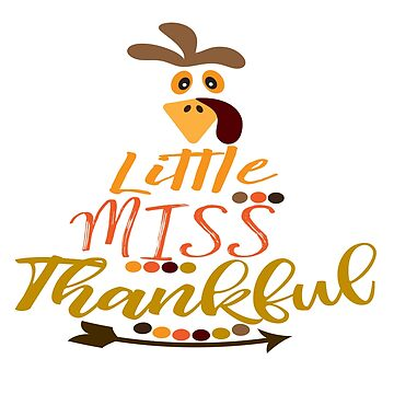 Funny Thanksgiving  Little Miss Thankful Turkey  Novelty Shirt by arnaldog