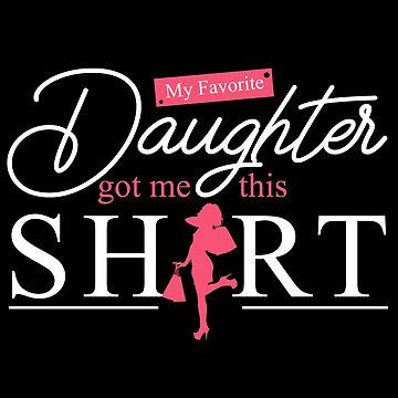 Daughter - My Favorite Daughter Got Me This Shirt by design2try