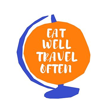 Eat Well Travel Often by birdeyes
