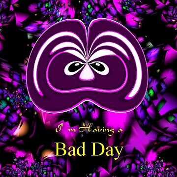 I'm Having a Bad Day by ZipaC