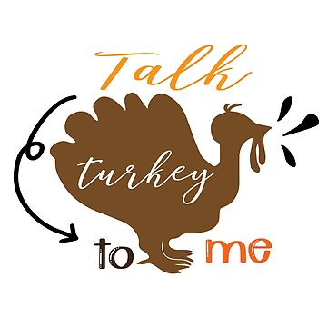 Funny Thanksgiving Apparel Talk Turkey To Me Novelty Shirt by arnaldog
