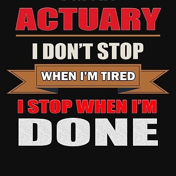 actuary stop when done gift novelty Birthday t-shirt by Chinaroo