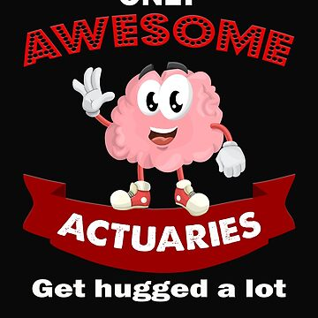 actuaries awesome get hugged a lot gift novelty Birthday t-shirt by Chinaroo