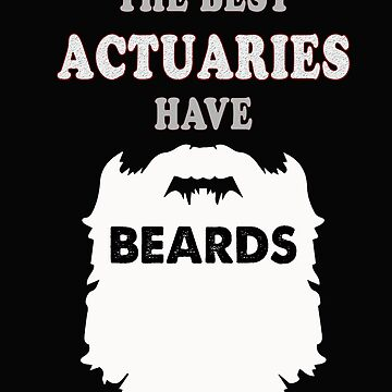 actuary the best have beards gift novelty Birthday t-shirt by Chinaroo