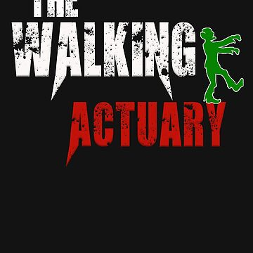 actuary the walking gift novelty Birthday t-shirt by Chinaroo