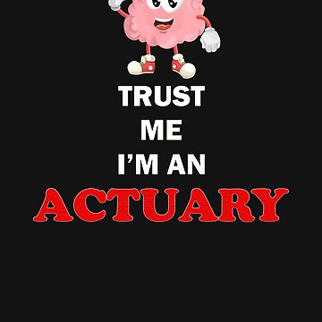 actuary trust me gift novelty Birthday t-shirt by Chinaroo
